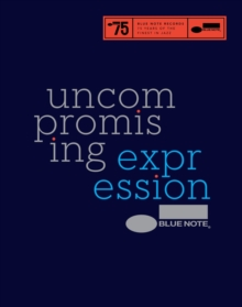 Blue Note: Uncompromising Expression : Finest in Jazz Since 1939, Hardback Book