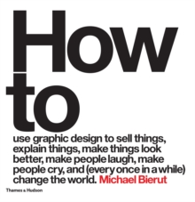 How to use graphic design to sell things, explain things, make th, Hardback Book