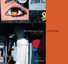 The Suffering of Light : Thirty Years of Photographs by Alex Webb, Hardback Book