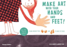 Make Art With Your Hands and Feet! : Draw Around Your Hands and Feet to Make Pictures, Paperback Book