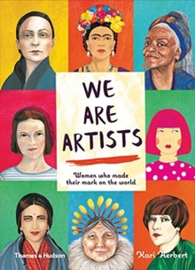 We are Artists : Women who made their mark on the world, Hardback Book