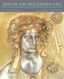 Arts of the Hellenized East: Precious Metalwork and Gems of the Pre-Islamic Era, Hardback Book