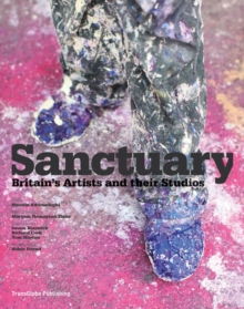 Sanctuary:British Artists and Their Studios, Hardback Book