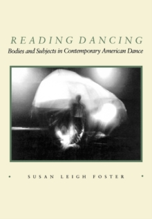 Reading Dancing : Bodies and Subjects in Contemporary American Dance, Paperback Book