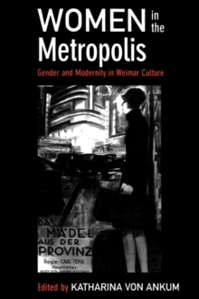Women in the Metropolis : Gender and Modernity in Weimar Culture