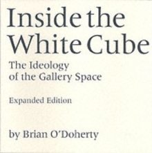 Inside the White Cube : The Ideology of the Gallery Space, Expanded Edition, Paperback Book