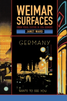 Weimar Surfaces : Urban Visual Culture in 1920s Germany, Paperback / softback Book