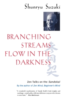 Branching Streams Flow in the Darkness : Zen Talks on the Sandokai, Paperback Book