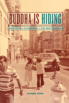 Buddha Is Hiding : Refugees, Citizenship, the New America