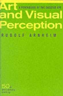 Art and Visual Perception : A Psychology of the Creative Eye, Paperback Book