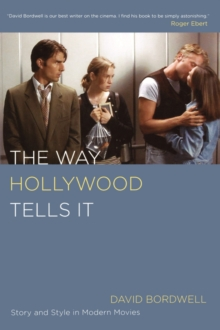 The Way Hollywood Tells It : Story and Style in Modern Movies, Paperback Book