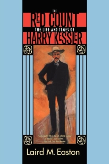 The Red Count : The Life and Times of Harry Kessler