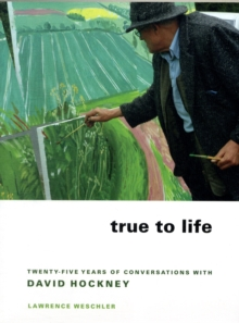 True to Life : Twenty-Five Years of Conversations with David Hockney, Paperback / softback Book