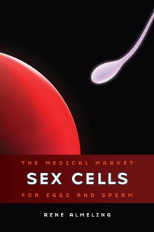 Sex Cells : The Medical Market for Eggs and Sperm