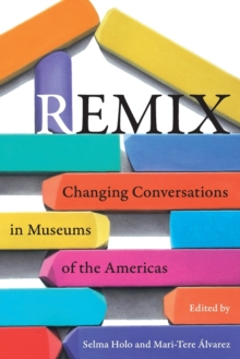 Remix : Changing Conversations in Museums of the Americas, Paperback / softback Book