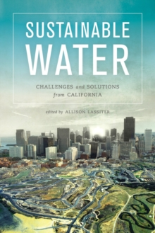 Sustainable Water : Challenges and Solutions from California, Paperback / softback Book
