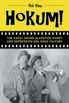 Hokum! : The Early Sound Slapstick Short and Depression-Era Mass Culture, Paperback / softback Book