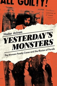 Yesterday's Monsters : The Manson Family Cases and the Illusion of Parole, Hardback Book