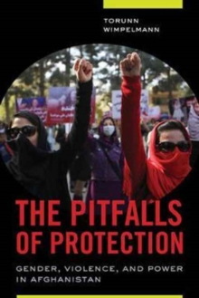 The Pitfalls of Protection : Gender, Violence, and Power in Afghanistan, Paperback / softback Book