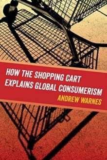 How the Shopping Cart Explains Global Consumerism, Paperback / softback Book