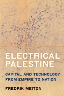 Electrical Palestine : Capital and Technology from Empire to Nation, Hardback Book