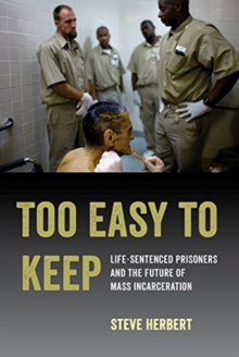 Too Easy to Keep : Life-Sentenced Prisoners and the Future of Mass Incarceration, Paperback / softback Book
