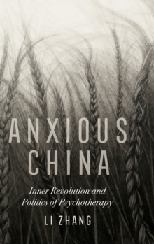Anxious China : Inner Revolution and Politics of Psychotherapy