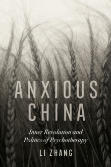 Anxious China : Inner Revolution and Politics of Psychotherapy, Paperback / softback Book
