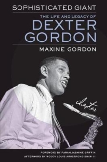 Sophisticated Giant : The Life and Legacy of Dexter Gordon, Paperback / softback Book