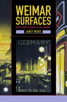Weimar Surfaces : Urban Visual Culture in 1920s Germany
