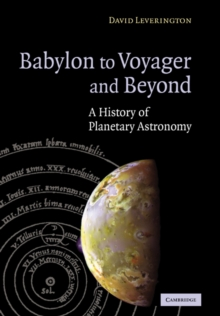 Babylon to Voyager and Beyond : A History of Planetary Astronomy, Paperback / softback Book
