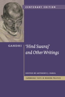 Cambridge Texts in Modern Politics : Gandhi: 'Hind Swaraj' and Other Writings Centenary Edition, Paperback / softback Book