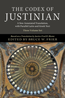 The Codex of Justinian 3 Volume Hardback Set : A New Annotated Translation, with Parallel Latin and Greek Text, Hardback Book