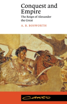 Conquest and Empire : The Reign of Alexander the Great, Paperback Book