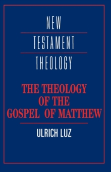 The Theology of the Gospel of Matthew, Paperback Book