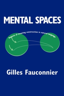 Mental Spaces : Aspects of Meaning Construction in Natural Language, Paperback / softback Book