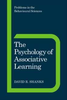 Problems in the Behavioural Sciences : The Psychology of Associative Learning Series Number 13, Paperback / softback Book
