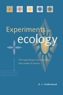 Experiments in Ecology : Their Logical Design and Interpretation Using Analysis of Variance, Paperback Book