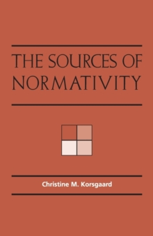 The Sources of Normativity, Paperback Book