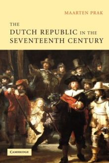 The Dutch Republic in the Seventeenth Century : The Golden Age, Paperback Book