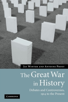 The Great War in History : Debates and Controversies, 1914 to the Present, Paperback Book