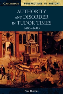 Authority and Disorder in Tudor Times, 1485-1603, Paperback Book