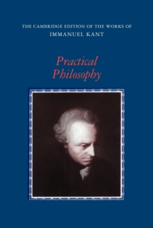 The Cambridge Edition of the Works of Immanuel Kant : Practical Philosophy, Paperback / softback Book
