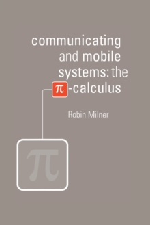 Communicating and Mobile Systems : The Pi Calculus, Paperback Book