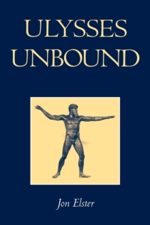 Ulysses Unbound : Studies in Rationality, Precommitment, and Constraints, Paperback Book
