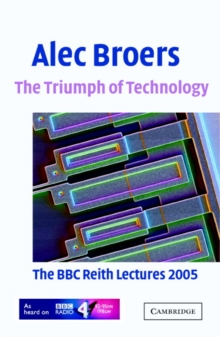 The Triumph of Technology : The BBC Reith Lectures 2005, Paperback / softback Book