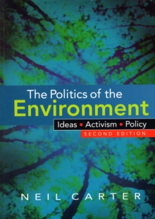 The Politics of the Environment : Ideas, Activism, Policy, Paperback Book