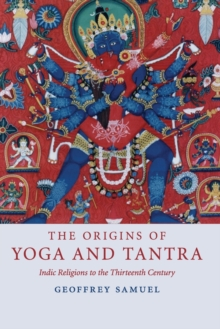 The Origins of Yoga and Tantra : Indic Religions to the Thirteenth Century, Paperback / softback Book