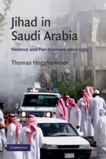 Cambridge Middle East Studies : Jihad in Saudi Arabia: Violence and Pan-Islamism since 1979 Series Number 33, Paperback / softback Book