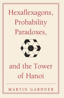 Hexaflexagons, Probability Paradoxes, and the Tower of Hanoi : Martin Gardner's First Book of Mathematical Puzzles and Games, Paperback Book